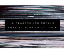 Tips & Advice: 10 Reasons You Should Support Your Local Indie