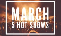 March: 5 Hot Shows to See