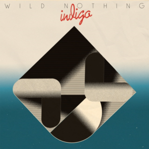 WILD NOTHING – INDIGO – OUT NOW!