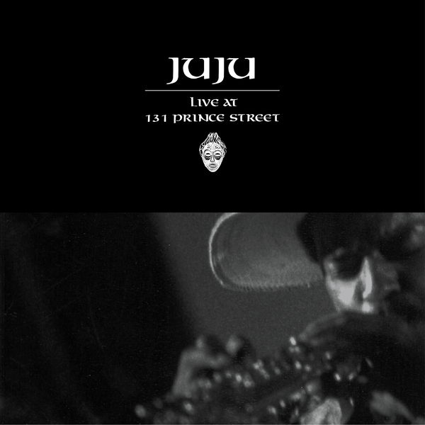 JuJu – Live at 131 Prince Street OUT NOW